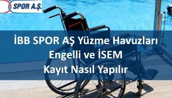 İBB SPOR AŞ Yüzme Havuzları Engelli ve İSEM Kayıt Nasıl Yapılır
