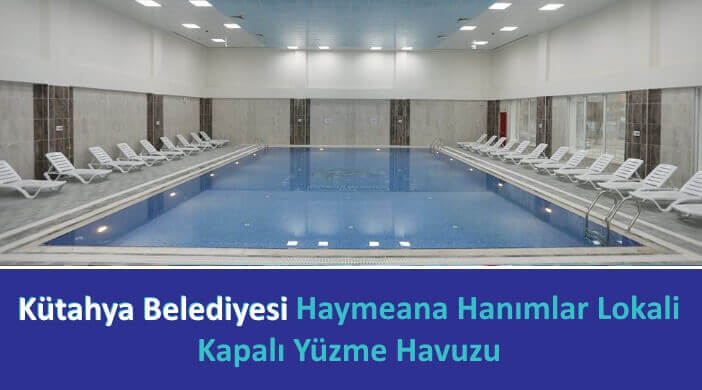 Kütahya Belediyesi Haymeana Hanımlar Lokali Kapalı Yüzme Havuzu